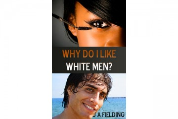 Why Do I Like White Men - BWWM Kindle Books 2013