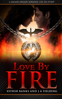 Love By Fire - Dragon Shifter Romance