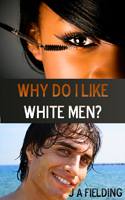 Why Do I Like White Men Cover BWWM Ebook